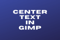 How to Center Text in GIMP