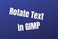 How to Rotate Text in GIMP